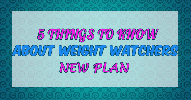 5 Things to Know About Weight Watchers' New Plan