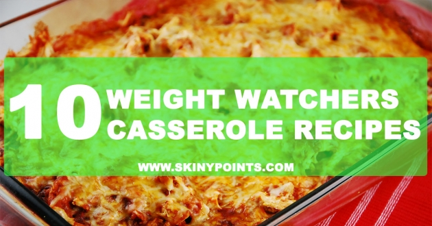 "10 Delicious Weight Watchers ""Cassrole Rescipes"""
