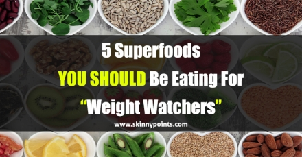 5 Superfoods You Should Be Eating For Weight Watchers
