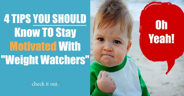 """4 TIPS YOU Should Know TO Stay Motivated With """"Weight Wtchers"""""""