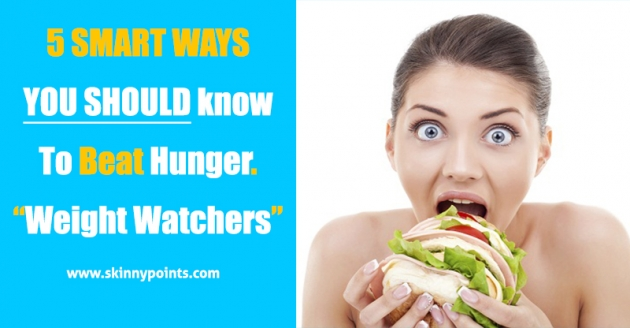 The 5 Smart Ways YOU Should know To Beat Hunger (Weight Watchers)