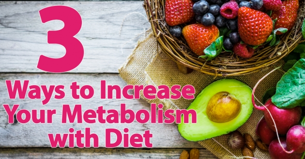 3 Ways to Increase Your Metabolism with Diet