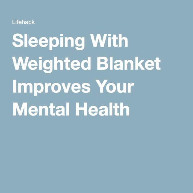 Sleeping With Weighted Blanket Improves Your Mental Health