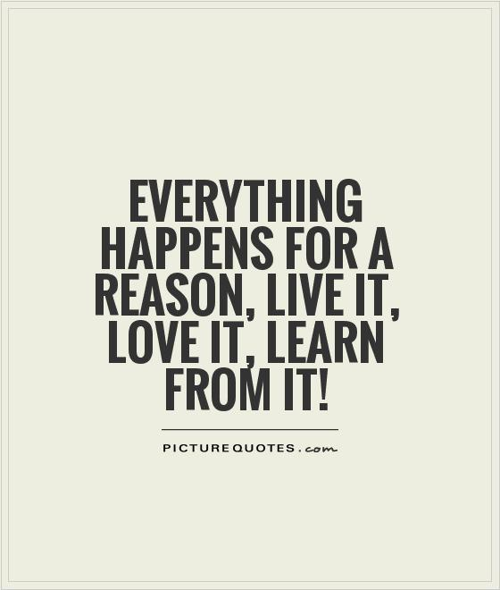 everything-happens-for-a-reason-live-it-love-it-learn-from-it-quote-1